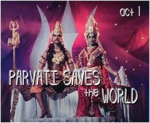 Parvati Saves the world